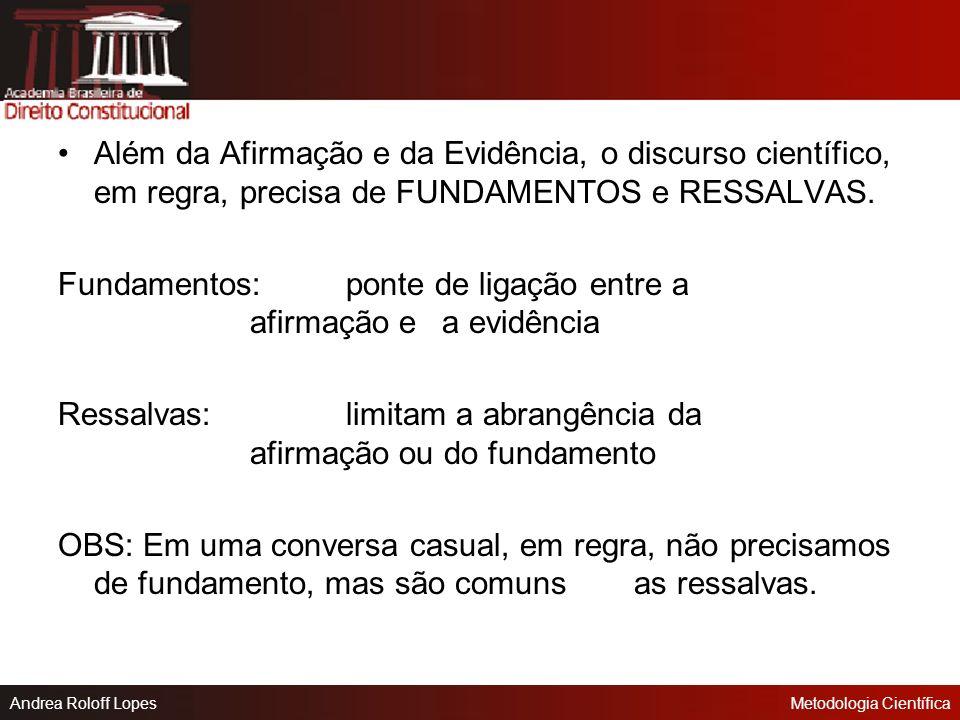 Além da Afirmação e da Evidência, o discurso científico, em regra, precisa de FUNDAMENTOS e RESSALVAS.