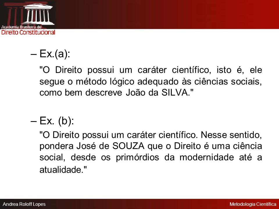 Ex.(a): O Direito possui um caráter científico, isto é, ele segue o método lógico adequado às ciências sociais, como bem descreve João da SILVA.