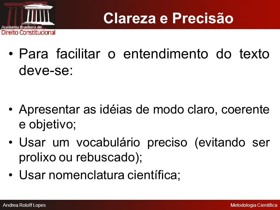 Clareza e Precisão Para facilitar o entendimento do texto deve-se: