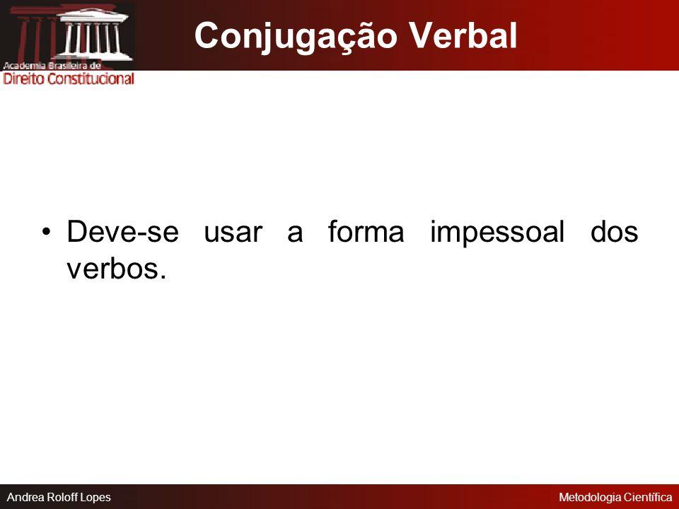 Conjugação Verbal Deve-se usar a forma impessoal dos verbos.