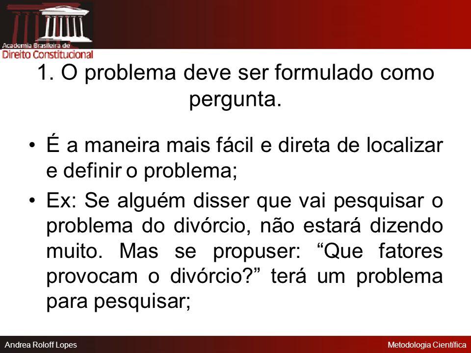 1. O problema deve ser formulado como pergunta.