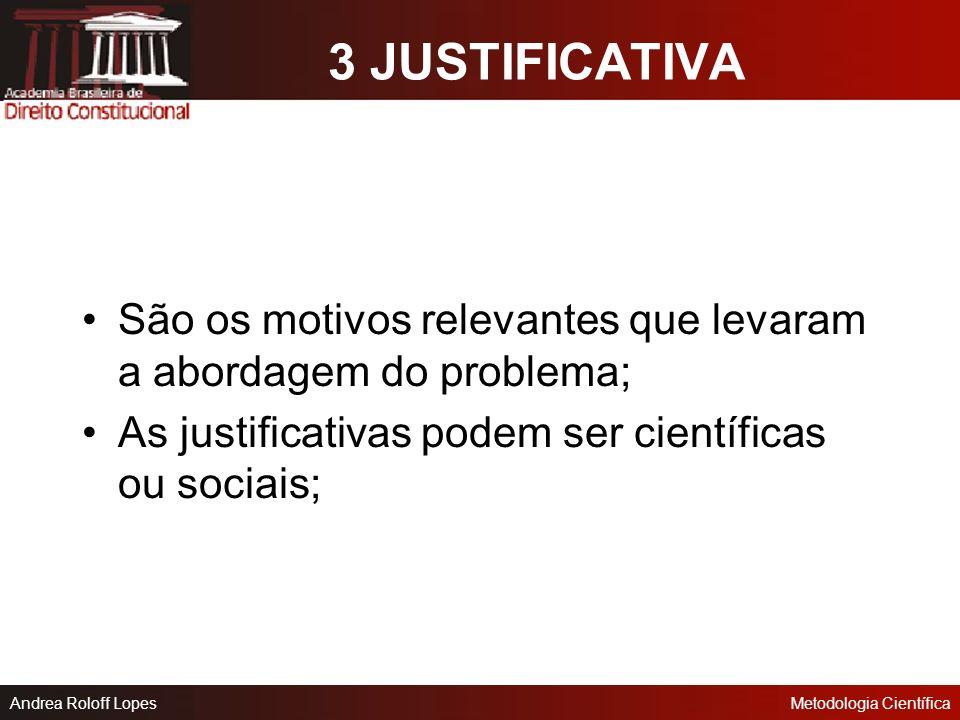 3 JUSTIFICATIVA São os motivos relevantes que levaram a abordagem do problema; As justificativas podem ser científicas ou sociais;