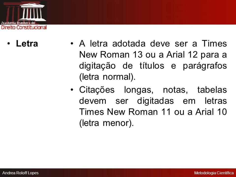 Letra A letra adotada deve ser a Times New Roman 13 ou a Arial 12 para a digitação de títulos e parágrafos (letra normal).