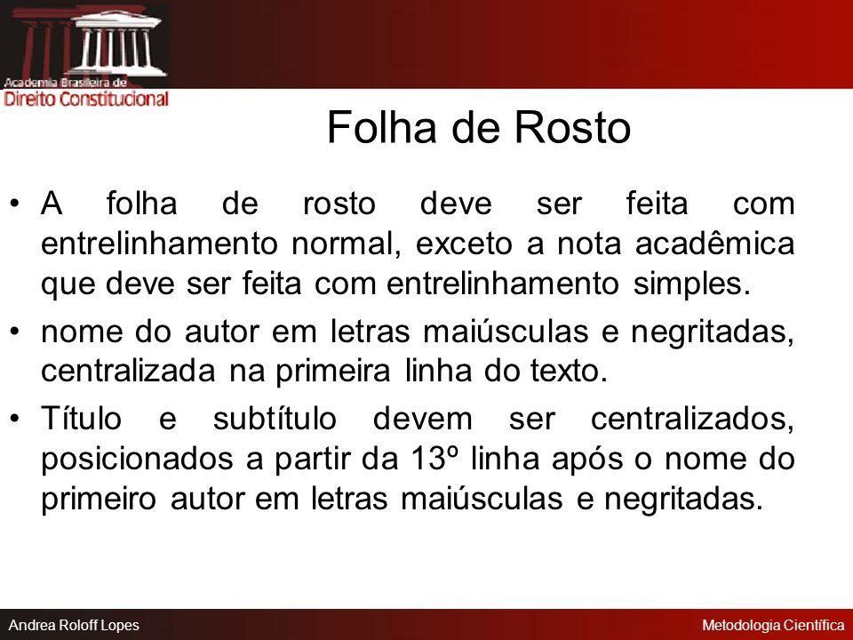 Folha de Rosto A folha de rosto deve ser feita com entrelinhamento normal, exceto a nota acadêmica que deve ser feita com entrelinhamento simples.