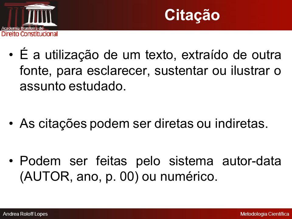 Citação É a utilização de um texto, extraído de outra fonte, para esclarecer, sustentar ou ilustrar o assunto estudado.