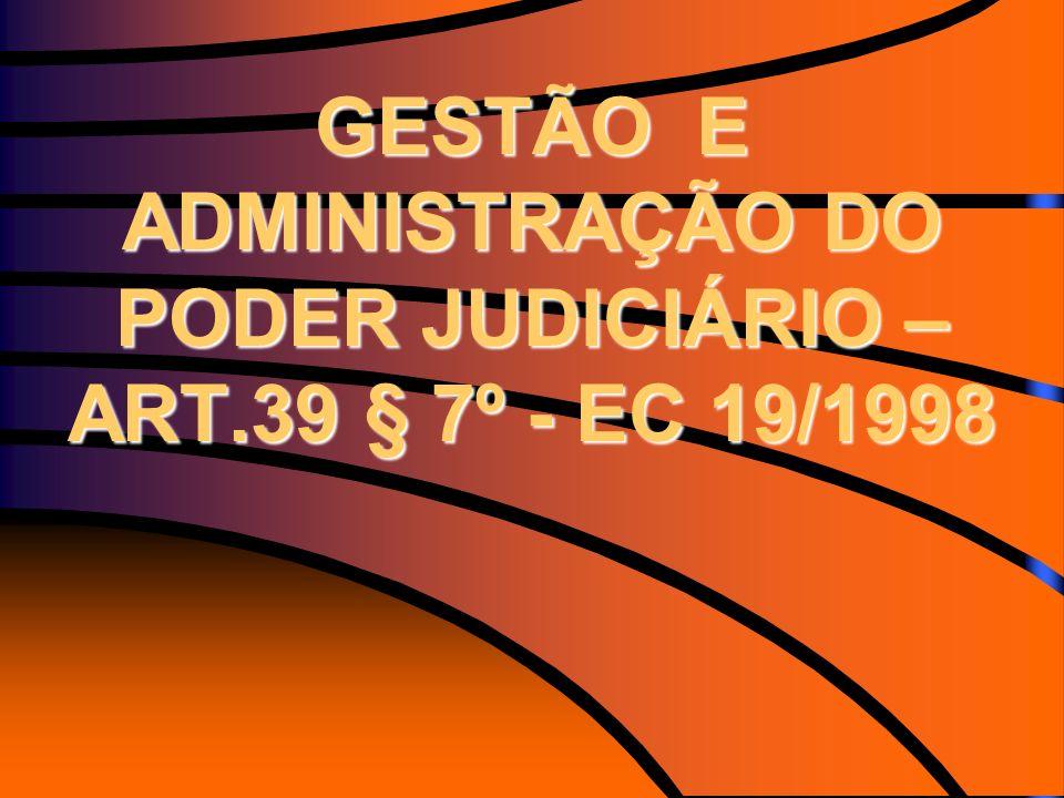 GESTÃO E ADMINISTRAÇÃO DO PODER JUDICIÁRIO – ART.39 § 7º - EC 19/1998
