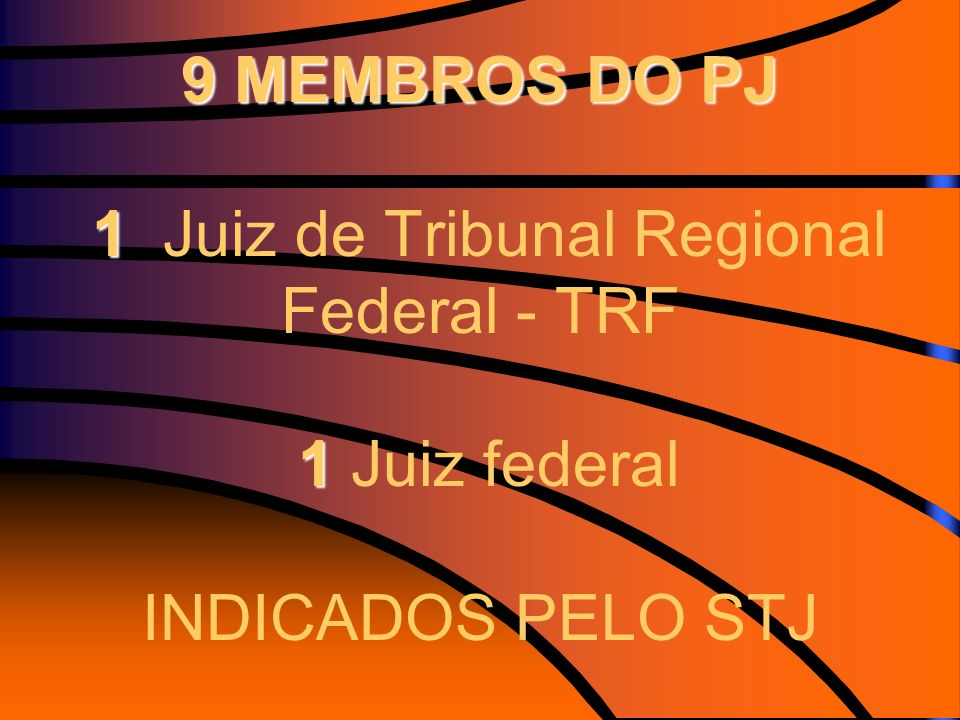 9 MEMBROS DO PJ 1 Juiz de Tribunal Regional Federal - TRF 1 Juiz federal INDICADOS PELO STJ