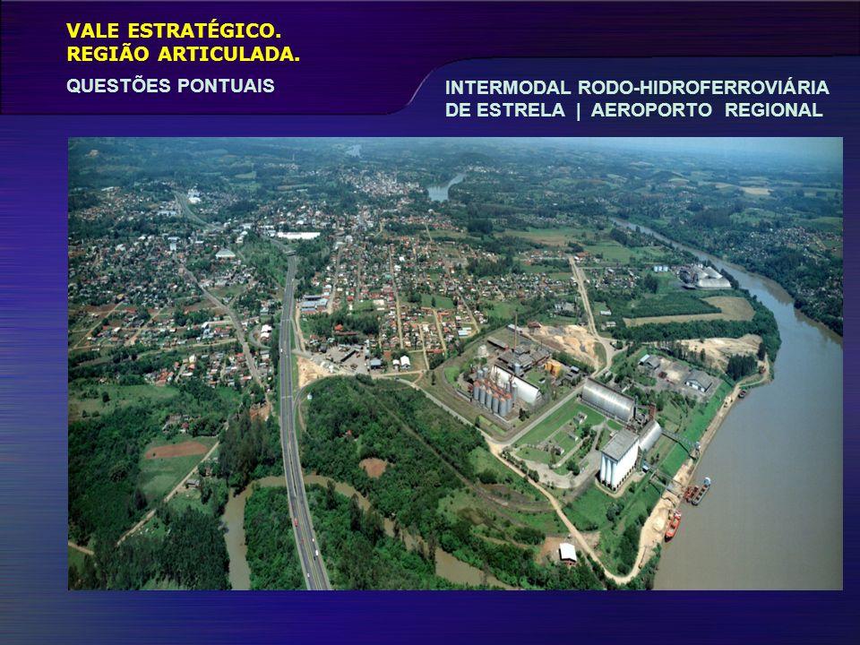 VALE ESTRATÉGICO. REGIÃO ARTICULADA. INTERMODAL RODO-HIDROFERROVIÁRIA DE ESTRELA | AEROPORTO REGIONAL.