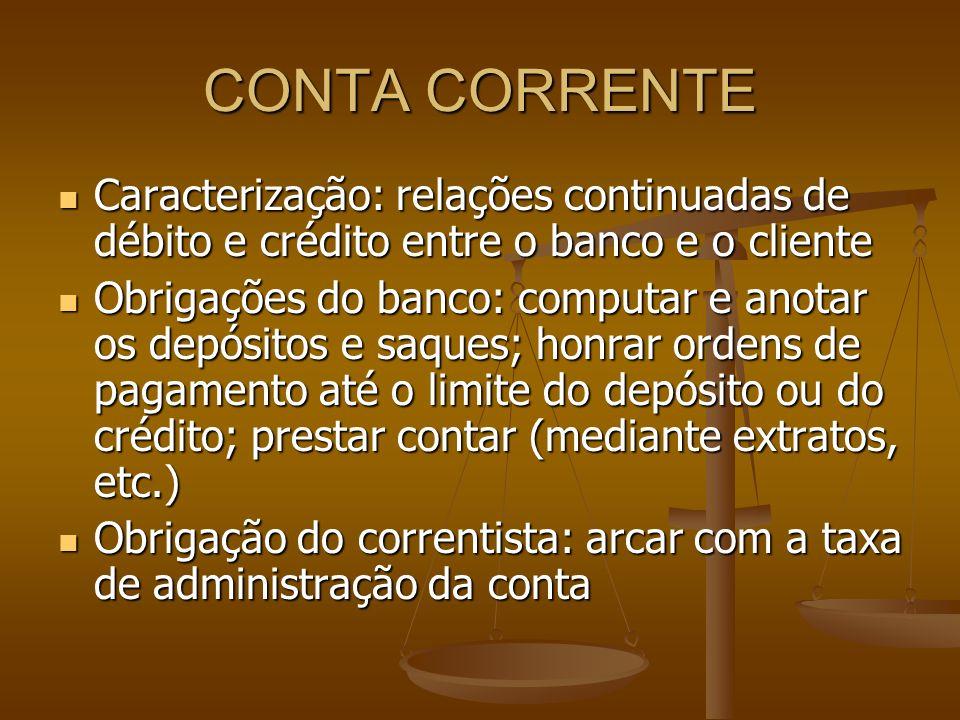 CONTA CORRENTE Caracterização: relações continuadas de débito e crédito entre o banco e o cliente.