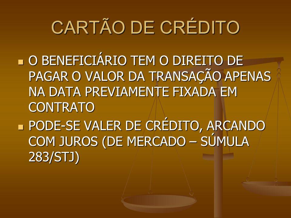 CARTÃO DE CRÉDITO O BENEFICIÁRIO TEM O DIREITO DE PAGAR O VALOR DA TRANSAÇÃO APENAS NA DATA PREVIAMENTE FIXADA EM CONTRATO.