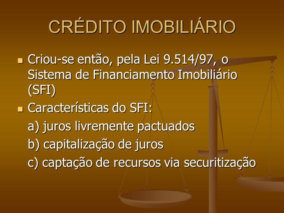CRÉDITO IMOBILIÁRIO Criou-se então, pela Lei 9.514/97, o Sistema de Financiamento Imobiliário (SFI)
