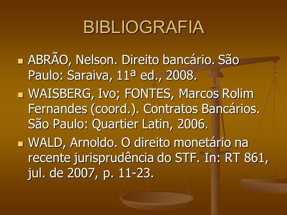 BIBLIOGRAFIA ABRÃO, Nelson. Direito bancário. São Paulo: Saraiva, 11ª ed., 2008.