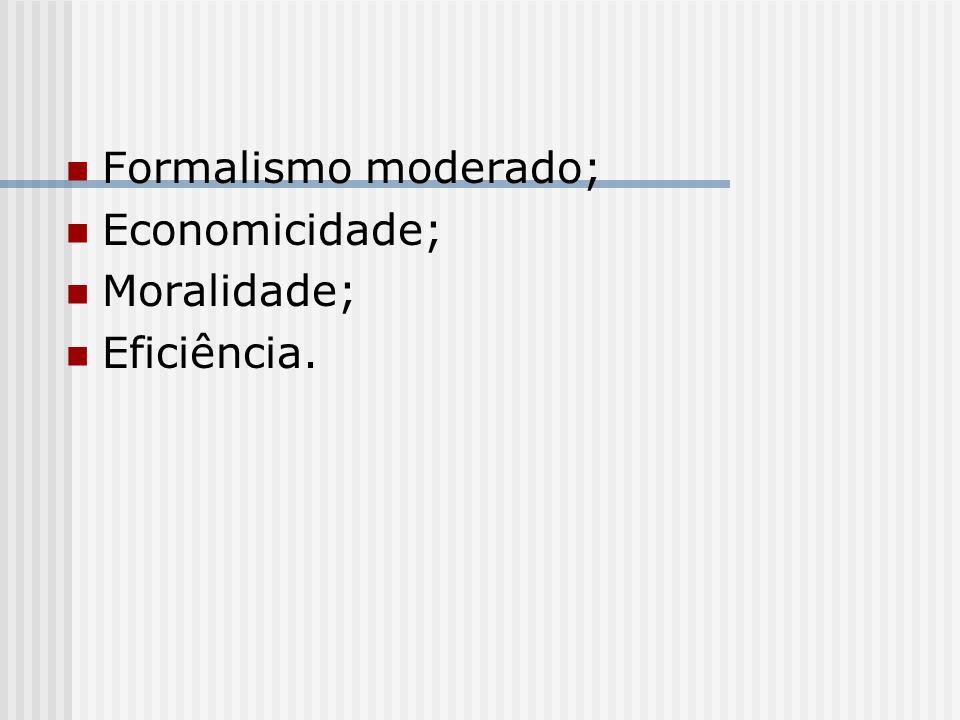 Formalismo moderado; Economicidade; Moralidade; Eficiência.