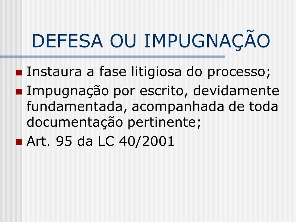 DEFESA OU IMPUGNAÇÃO Instaura a fase litigiosa do processo;