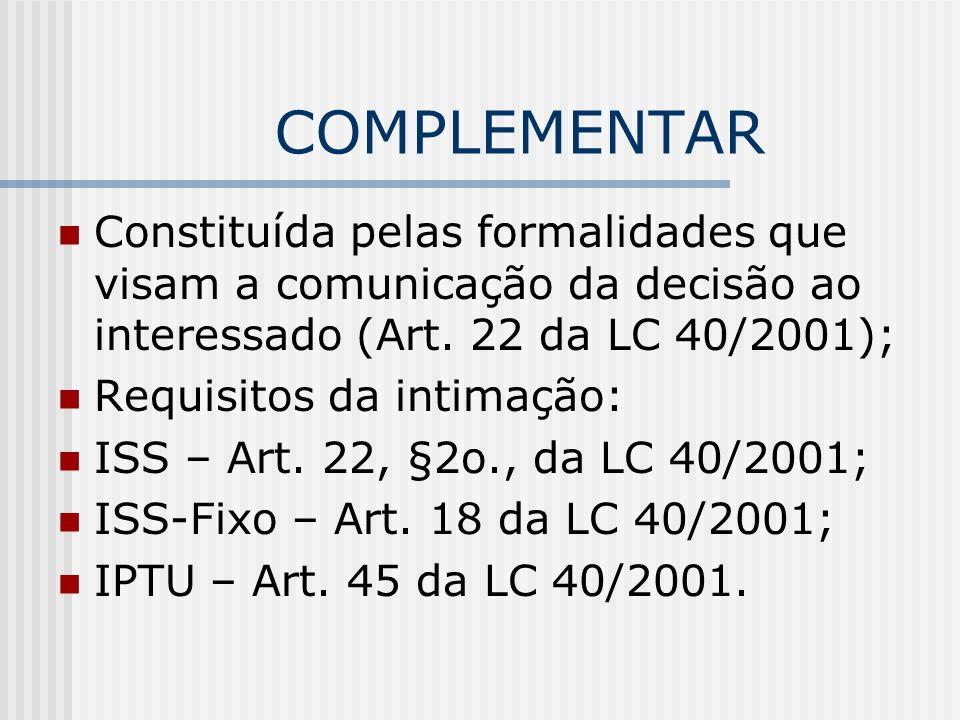 COMPLEMENTAR Constituída pelas formalidades que visam a comunicação da decisão ao interessado (Art. 22 da LC 40/2001);