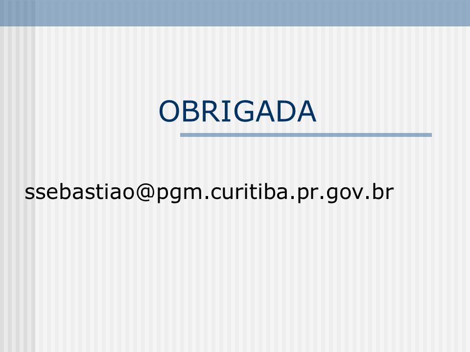 OBRIGADA ssebastiao@pgm.curitiba.pr.gov.br