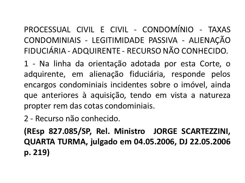 PROCESSUAL CIVIL E CIVIL - CONDOMÍNIO - TAXAS CONDOMINIAIS - LEGITIMIDADE PASSIVA - ALIENAÇÃO FIDUCIÁRIA - ADQUIRENTE - RECURSO NÃO CONHECIDO.