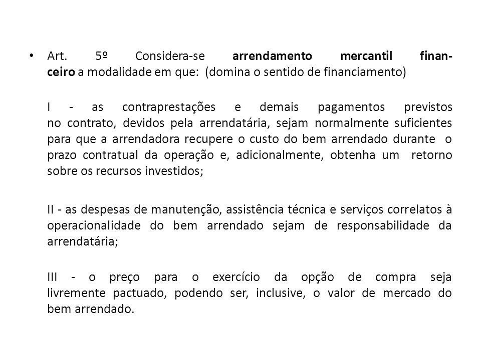 Art. 5º Considera-se arrendamento mercantil finan- ceiro a modalidade em que: (domina o sentido de financiamento)