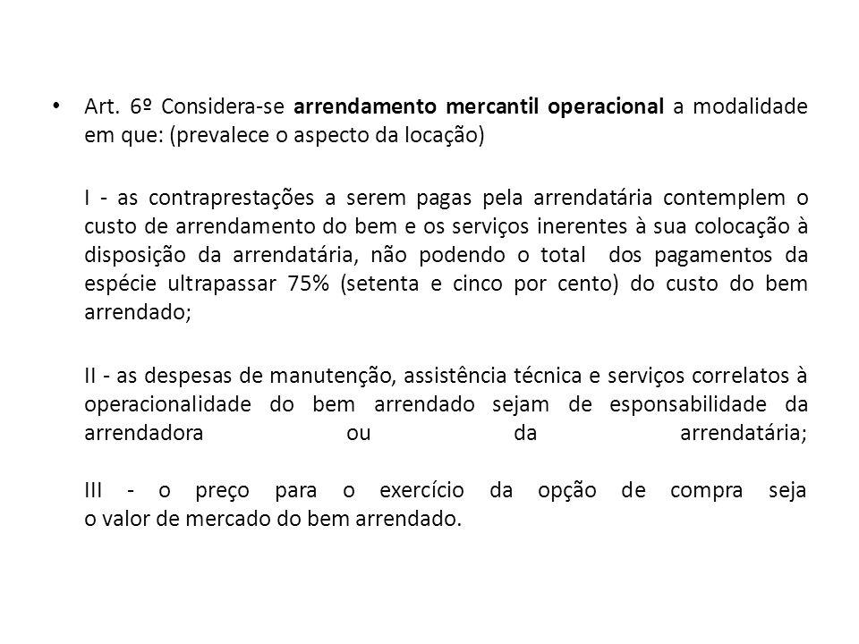 Art. 6º Considera-se arrendamento mercantil operacional a modalidade em que: (prevalece o aspecto da locação)