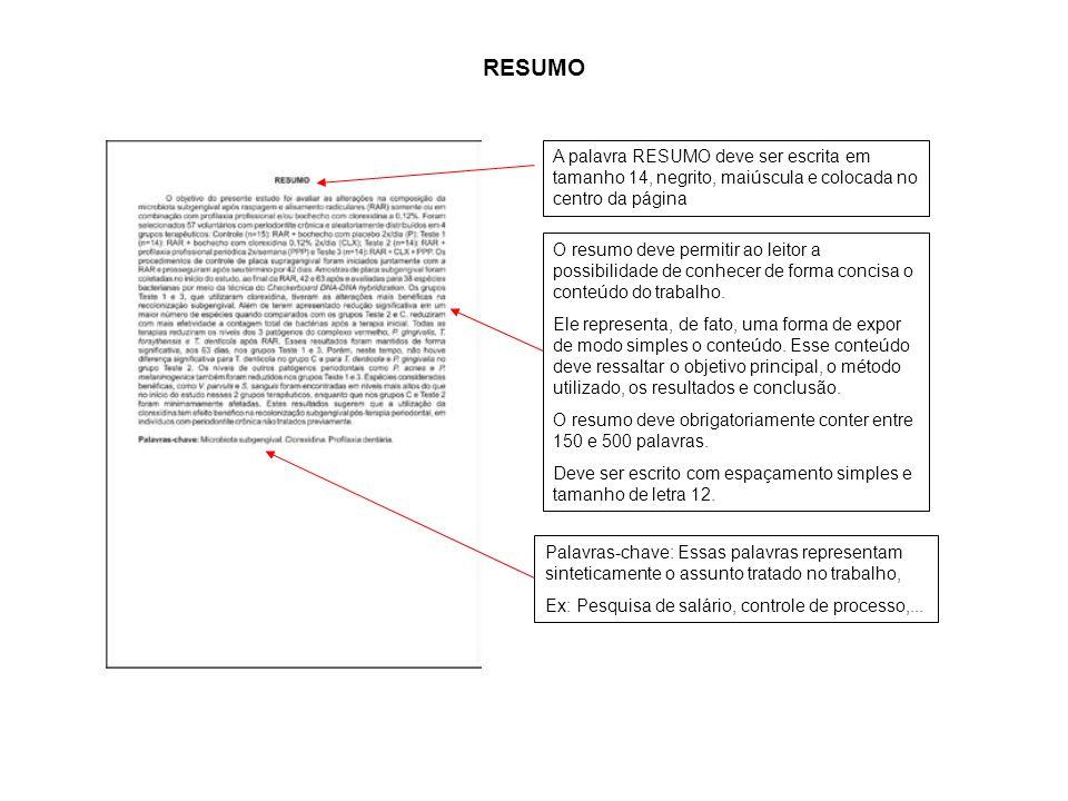 a RESUMO. A palavra RESUMO deve ser escrita em tamanho 14, negrito, maiúscula e colocada no centro da página.