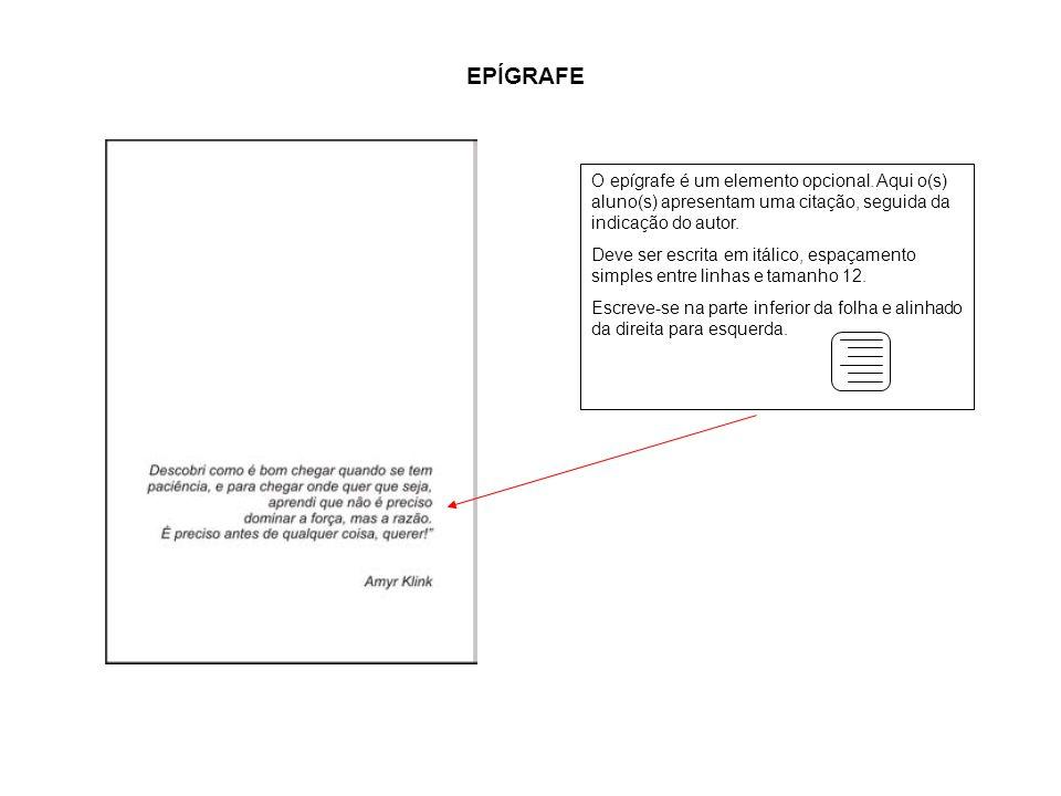a EPÍGRAFE. O epígrafe é um elemento opcional. Aqui o(s) aluno(s) apresentam uma citação, seguida da indicação do autor.