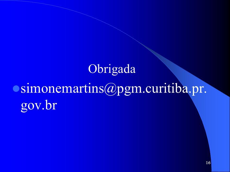 Obrigada simonemartins@pgm.curitiba.pr.gov.br