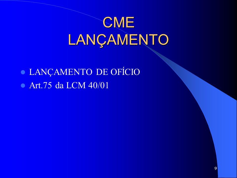 CME LANÇAMENTO LANÇAMENTO DE OFÍCIO Art.75 da LCM 40/01