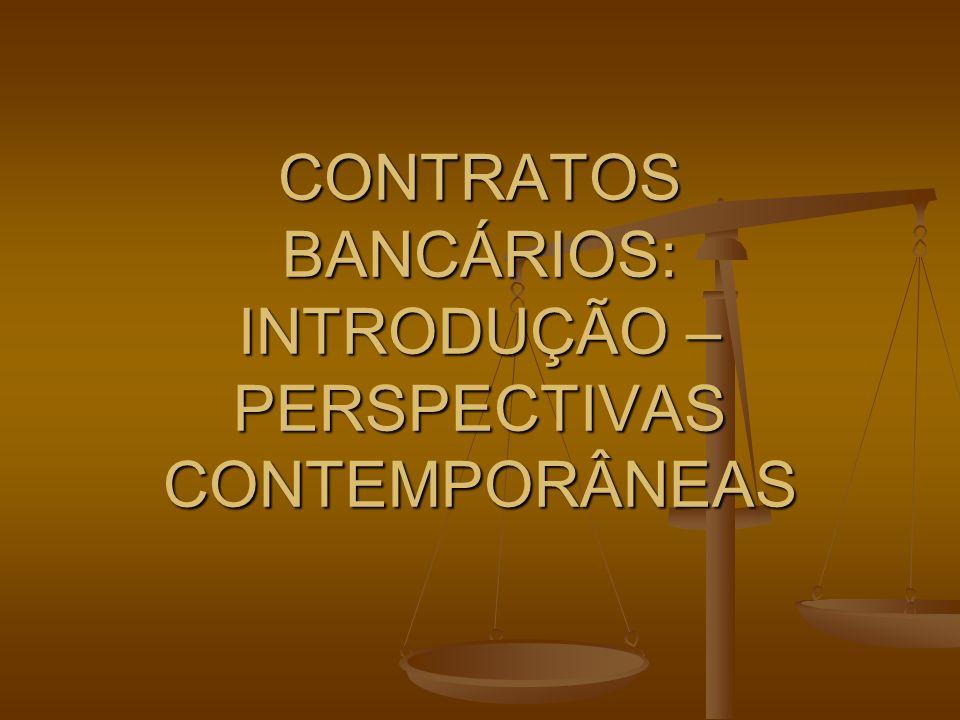 CONTRATOS BANCÁRIOS: INTRODUÇÃO – PERSPECTIVAS CONTEMPORÂNEAS