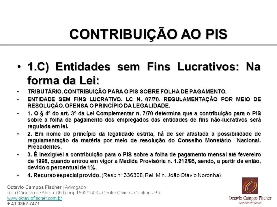 CONTRIBUIÇÃO AO PIS 1.C) Entidades sem Fins Lucrativos: Na forma da Lei: TRIBUTÁRIO. CONTRIBUIÇÃO PARA O PIS SOBRE FOLHA DE PAGAMENTO.