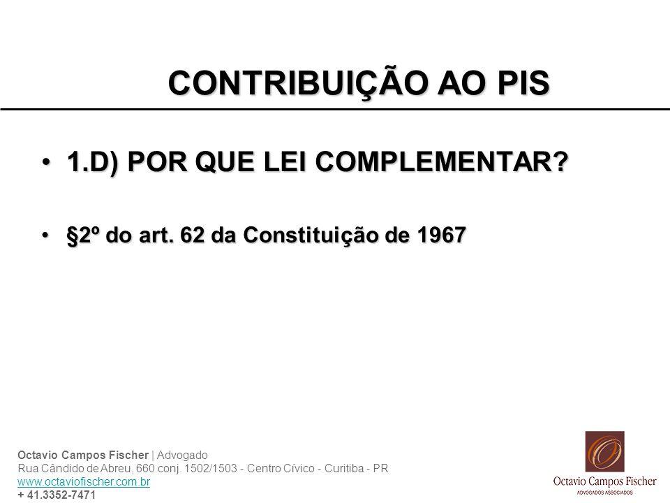 CONTRIBUIÇÃO AO PIS 1.D) POR QUE LEI COMPLEMENTAR