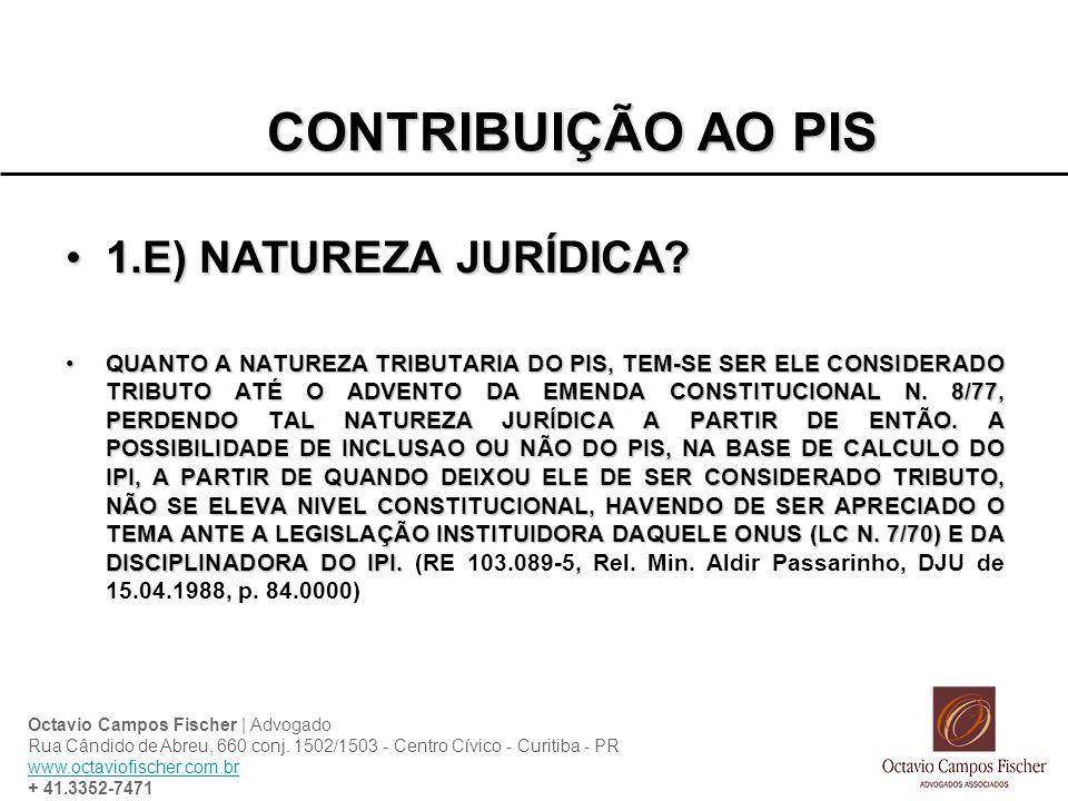 CONTRIBUIÇÃO AO PIS 1.E) NATUREZA JURÍDICA