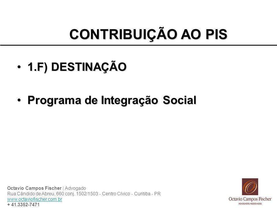 CONTRIBUIÇÃO AO PIS 1.F) DESTINAÇÃO Programa de Integração Social