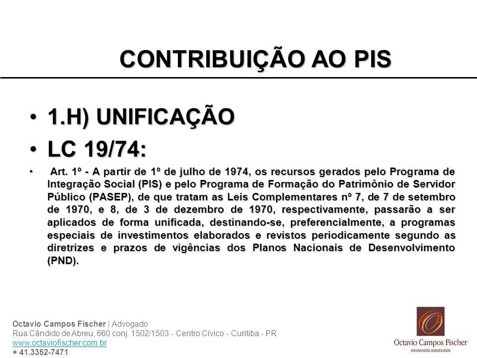 CONTRIBUIÇÃO AO PIS 1.H) UNIFICAÇÃO LC 19/74: