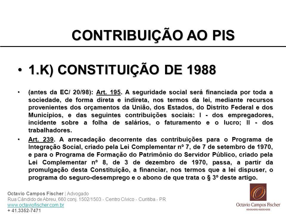 CONTRIBUIÇÃO AO PIS 1.K) CONSTITUIÇÃO DE 1988