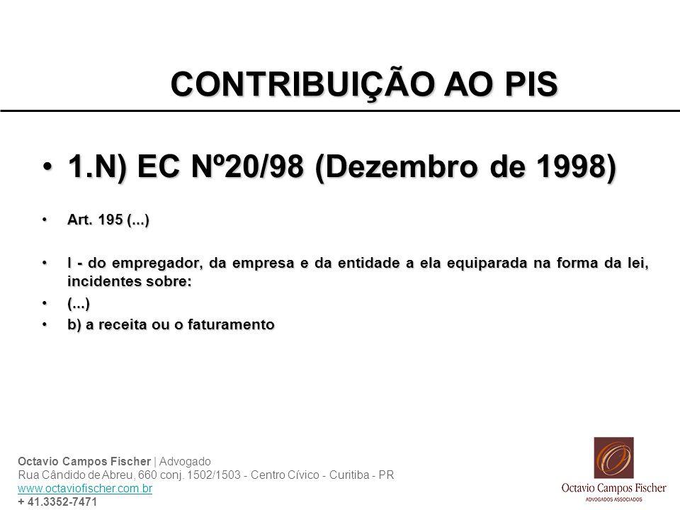 CONTRIBUIÇÃO AO PIS 1.N) EC Nº20/98 (Dezembro de 1998) Art. 195 (...)
