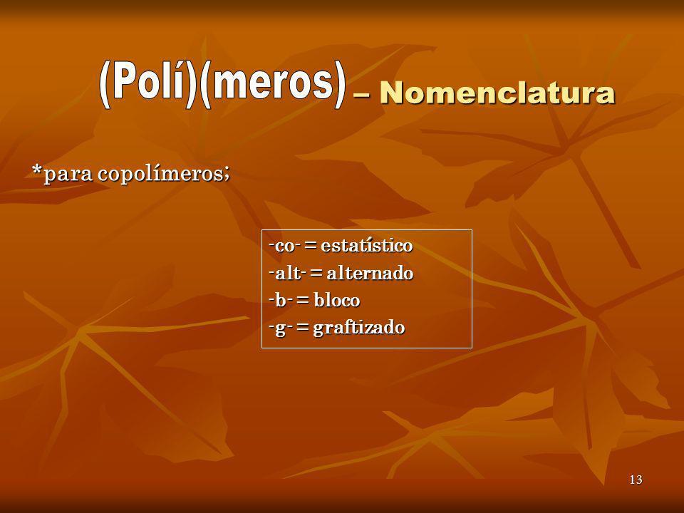 (Polí)(meros) – Nomenclatura *para copolímeros; -co- = estatístico