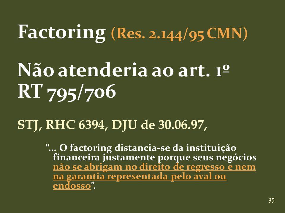 Factoring (Res. 2.144/95 CMN) Não atenderia ao art. 1º RT 795/706