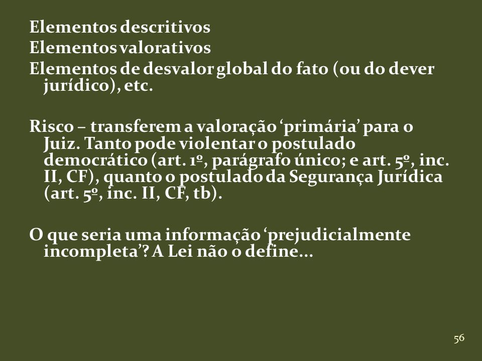 Elementos descritivos Elementos valorativos Elementos de desvalor global do fato (ou do dever jurídico), etc.