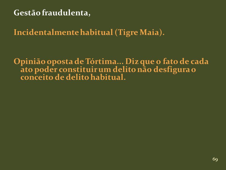 Gestão fraudulenta, Incidentalmente habitual (Tigre Maia)