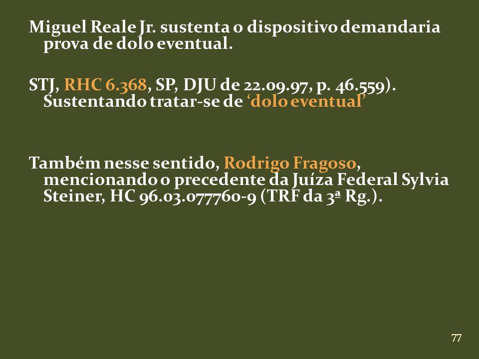 Miguel Reale Jr. sustenta o dispositivo demandaria prova de dolo eventual.