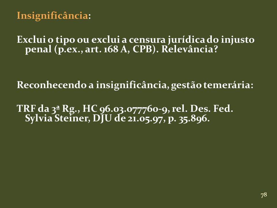 Insignificância: Exclui o tipo ou exclui a censura jurídica do injusto penal (p.ex., art.