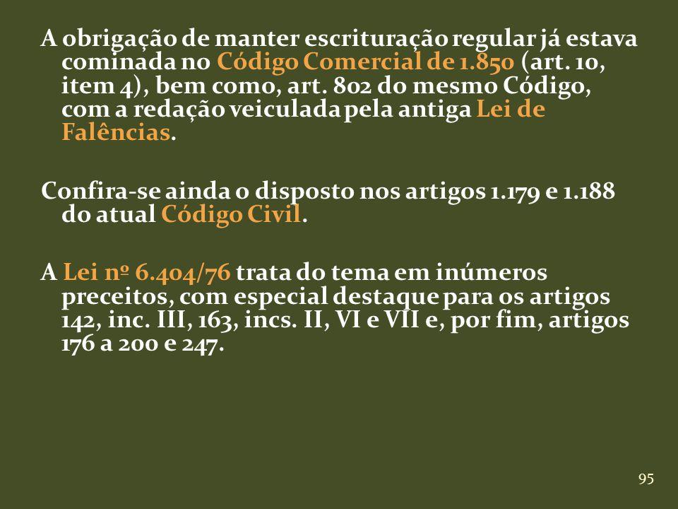 A obrigação de manter escrituração regular já estava cominada no Código Comercial de 1.850 (art.