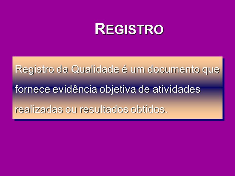REGISTRO Registro da Qualidade é um documento que fornece evidência objetiva de atividades realizadas ou resultados obtidos.