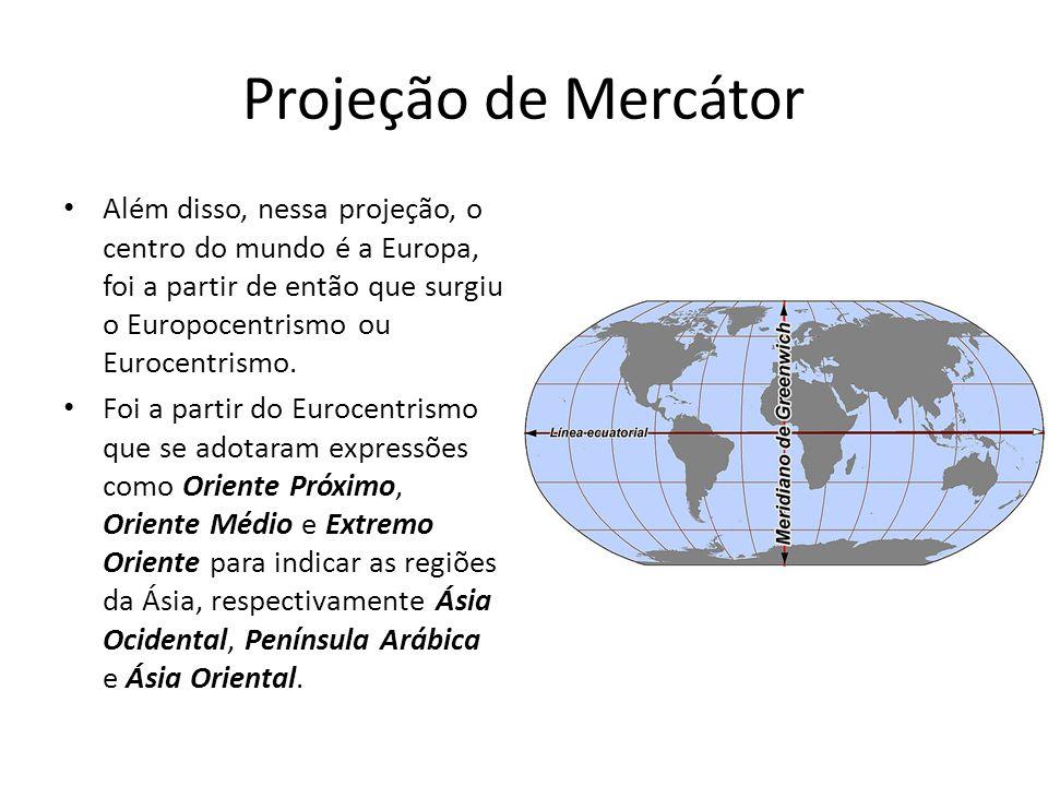 Projeção de Mercátor Além disso, nessa projeção, o centro do mundo é a Europa, foi a partir de então que surgiu o Europocentrismo ou Eurocentrismo.