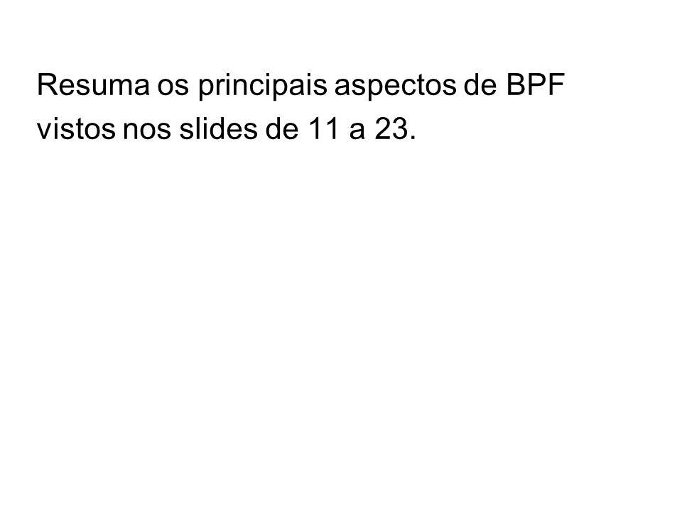 Resuma os principais aspectos de BPF