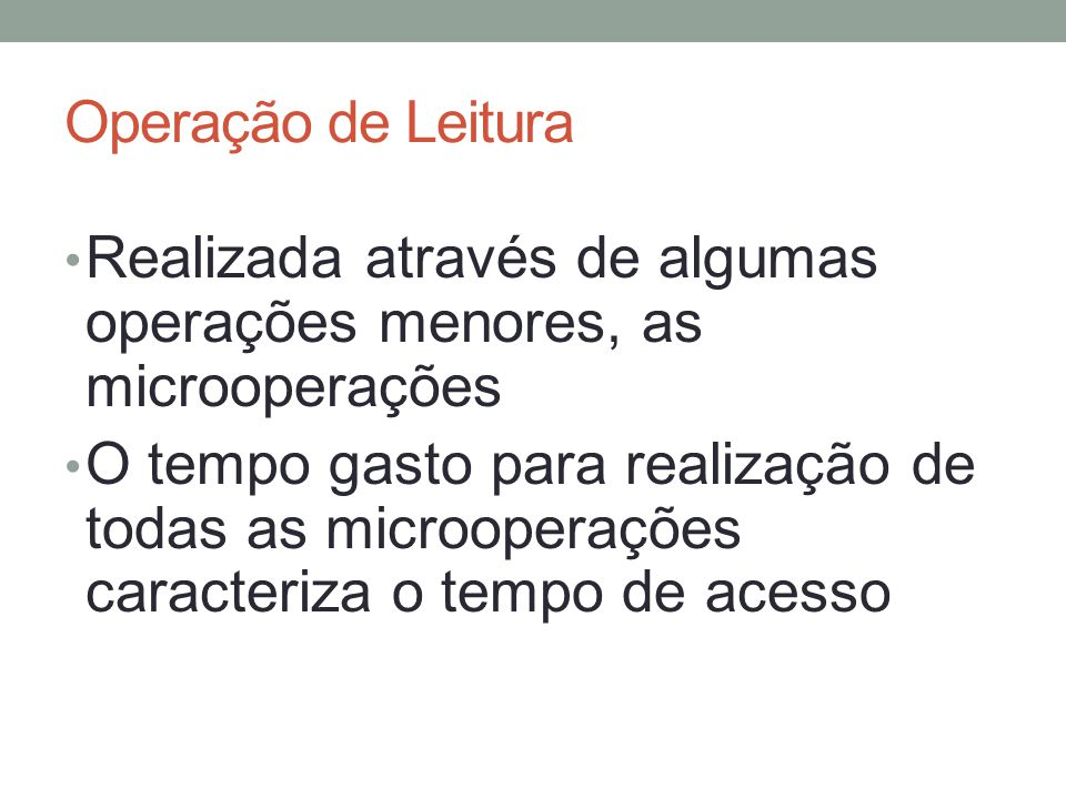 Operação de Leitura Realizada através de algumas operações menores, as microoperações.