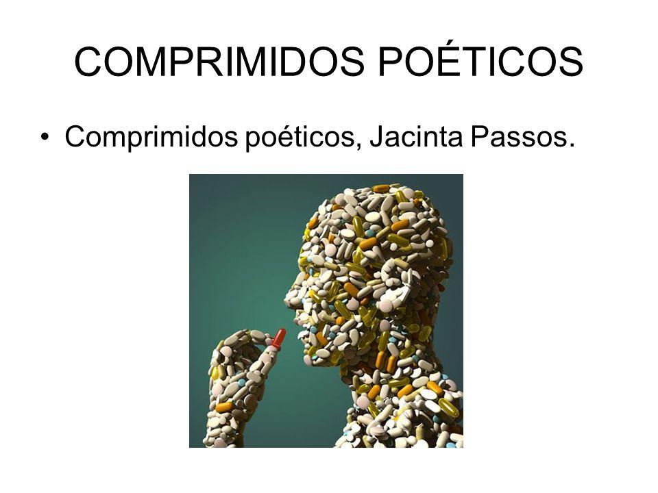 COMPRIMIDOS POÉTICOS Comprimidos poéticos, Jacinta Passos.