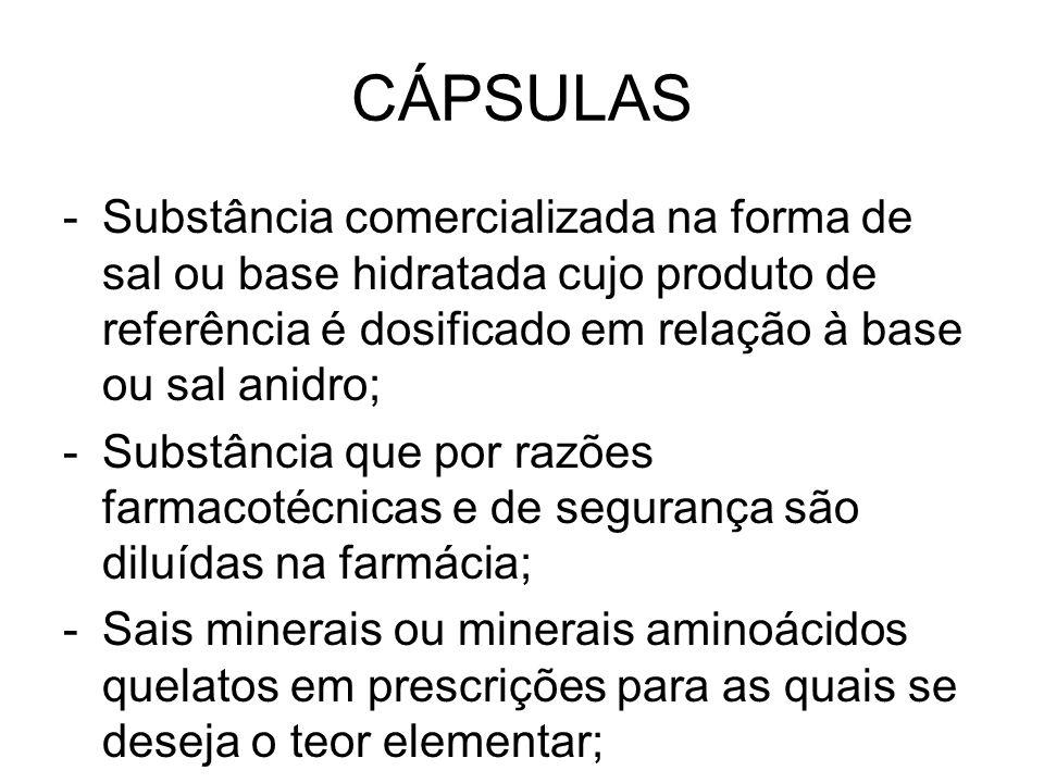 CÁPSULAS Substância comercializada na forma de sal ou base hidratada cujo produto de referência é dosificado em relação à base ou sal anidro;