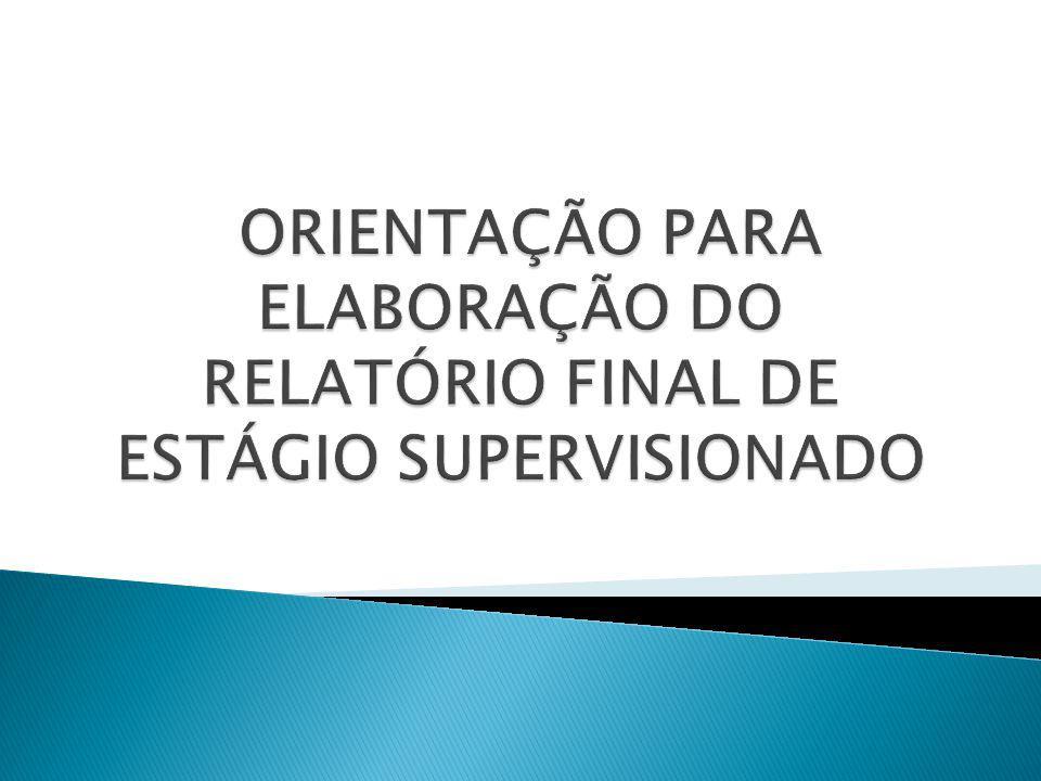 ORIENTAÇÃO PARA ELABORAÇÃO DO RELATÓRIO FINAL DE ESTÁGIO SUPERVISIONADO