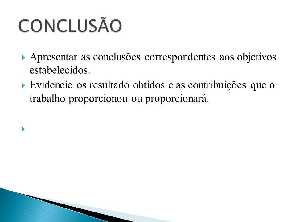 CONCLUSÃO Apresentar as conclusões correspondentes aos objetivos estabelecidos.